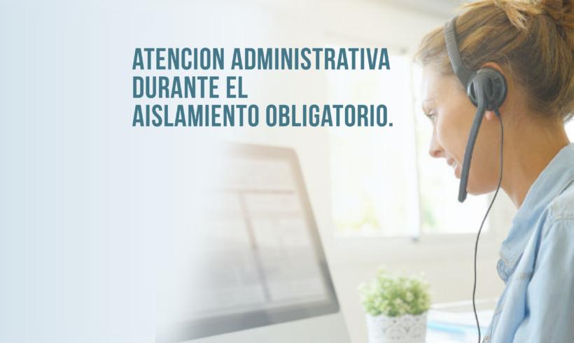 Atención Administrativa durante el aislamiento obligatorio